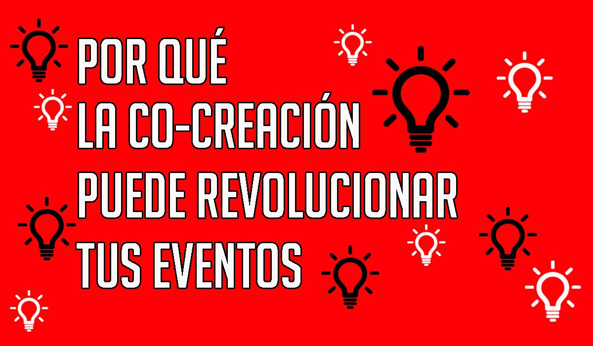 Por qué la co-creación puede revolucionar tus eventos